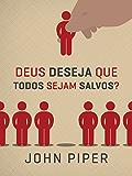 Deus deseja que todos sejam salvos? (Portuguese Edition)