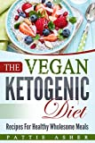 The Vegan Ketogenic Diet: Recipes For Healthy Wholesome Meals