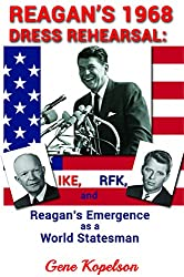 Reagan's 1968 Dress Rehearsal: Ike, RFK, and Reagan's Emergence as a World Statesman