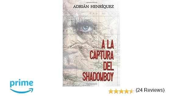 A la captura del Shadowboy: Amazon.es: Adrian Henriquez ...