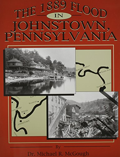 The 1889 Flood in Johnstown, Pennsylvania