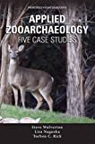 Applied Zooarchaeology: Five Case Studies (Principles of Archaeology)