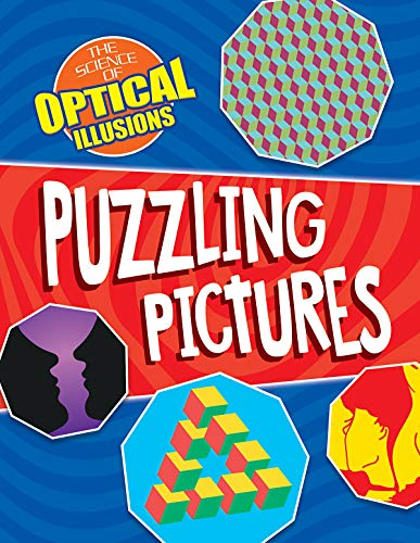 - Puzzling Pictures (Science of Optical Illusions)