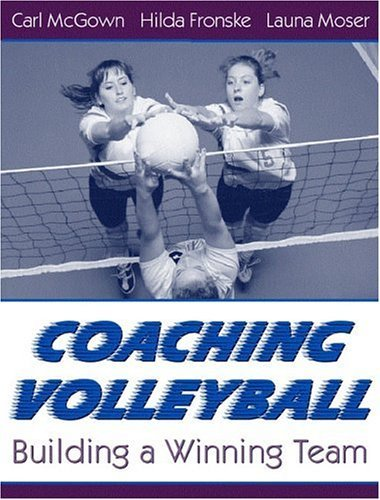 Coaching Volleyball: Building a Winning Team by McGown, Carl, Fronske Ed.D., Hilda A., Moser, Launa (November 2, 2000) Paperback