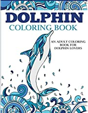 Dolphin Coloring Book: An Adult Coloring Book for Dolphin Lovers