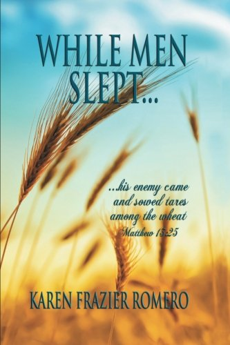 While Men Slept . . .: . . . His Enemy Came And Sowed Tares Among The Wheat