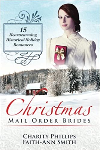 christmas mail order brides 15 heartwarming historical holiday romances clean and wholesome inspirational short stories sweet historical western holiday