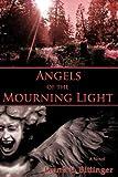 Angels of the Mourning Light, Frank E. Bittinger, 1440145563
