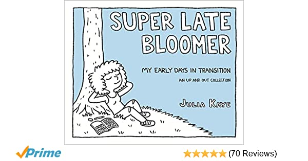 Super Late Bloomer: My Early Days in Transition: Julia Kaye