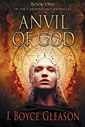 Anvil of God: Book One of the Carolingian Chronicles by J. Boyce Gleason (2013-07-29)