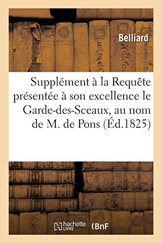 Supplément À La Requète Présentée À Son Excellence Le Garde-Des-Sceaux, Au Nom de M. de Pons (French Edition)