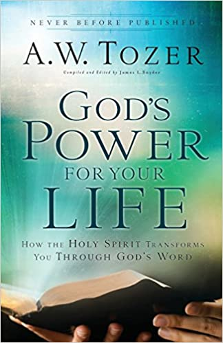 Gods Power For Your Life How The Holy Spirit Transforms You Through Word AW Tozer James L Snyder 9780764216190 Amazon Books