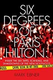 Six Degrees of Paris Hilton: Inside the Sex Tapes, Scandals, and Shakedowns of the New Hollywood [6 DEGREES OF PARIS HILTON]