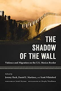 Book Cover: The Shadow of the Wall: Violence and Migration on the U.S.-Mexico Border