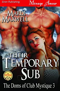 Their Temporary Sub [The Doms of Club Mystique 3] (Siren Publishing Menage Amour) by [Maxwell, Mardi]