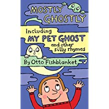 Mostly Ghostly, including My Pet Ghost: A Silly Rhyming Ghost-e-Book