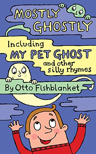 Mostly Ghostly, including My Pet Ghost: A Silly Rhyming Ghost-e-Book ()
