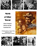 Men of the West: Classic Western Heroes and the Examined Life