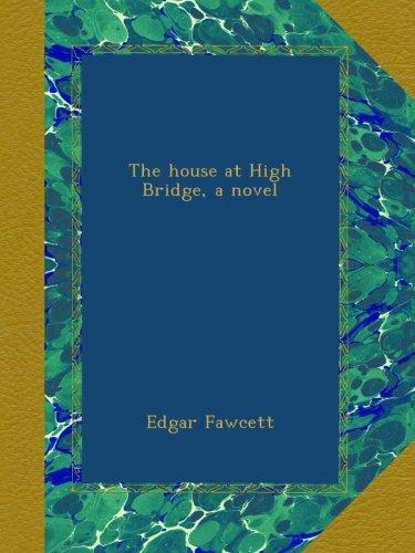 Download The house at High Bridge, a novel PDF