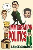 Immigration Politics, Lance Sjogren, 1425909817