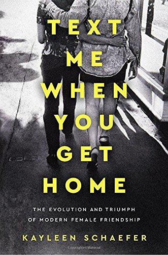 Text Me When You Get Home: The Evolution and Triumph of Modern Female Friendship cover