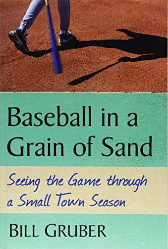 Baseball in a Grain of Sand: Seeing the Game Through a Small Town Season (Best Colleges In The Pacific Northwest)