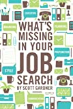 What's Missing in Your Job Search, Scott Gardner, 1482676087