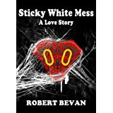 Sticky White Mess: A Love Story (Caverns and Creatures)