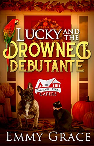 Lucky and the Drowned Debutante, Caper #5: Hilarious and Heartwarming Cozy Mysteries (The Carriage House Capers) by [Grace, Emmy]