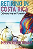 img - for Retiring in Costa Rica: or Doctors, Dogs and Pura Vida Third Edition book / textbook / text book
