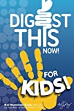 Digest This Now... For Kids!: Are You A Kid Struggling With Stomach, Weight, Sleeping or Stress Issues? (Generation Kai) (Volume 1)