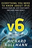 img - for v6: Everything You Need to Know about IPv6 to Save Your Job, Save Your Sanity, and Make More Money book / textbook / text book