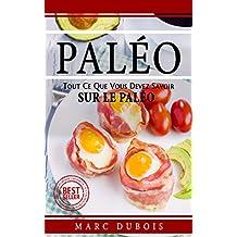 Paléo: Tout Ce Que Vous Devez Savoir Sur Le Paléo (Paléo, Diette, Recettes, Maigrir, Musculation, Fitness, Entrainement) (French Edition)