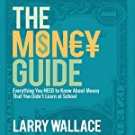 The Money Guide: Everything You Need to Know About Money That You Didn't Learn at School! | Larry Wallace