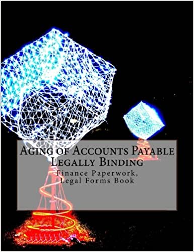Aging of Accounts Payable - Legally Binding: Finance Paperwork, Legal Forms Book