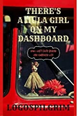 There's a Hula Girl on my Dashboard: How I Left Faith Behind and Embraced Life Paperback