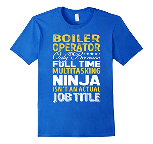 Mens Boiler Operator Is Not An Actual Job Title TShirt 3X...