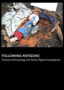 Following Antigone: Forensic Anthropology and Human Rights Investigations