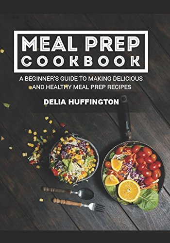 Download Meal Prep Cookbook: A Beginner's guide to making delicious and healthy meal prep recipes pdf epub