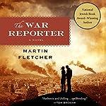 The War Reporter: A Novel | Martin Fletcher