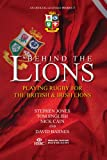 Behind the Lions : Playing Rugby for the British and Irish Lions, Jones, Stephen and English, Tom, 1909715042