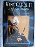 Front cover for the book King Carol II: A Life of My Grandfather by Paul Prince of Hohenzollern-Roumania