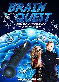 Brain Quest: A Fantastic Voyage through the Progressive Mind by [Observer, Hermann]