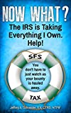 Now What?  The IRS is Taking Everything I Own. Help!