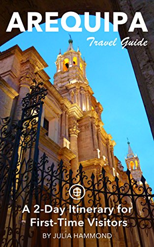 Arequipa Travel Guide (Unanchor) - A 2-Day Itinerary for First-Time Visitors