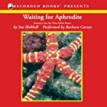 Waiting for Aphrodite: Journeys into the Time before Bones | Sue Hubbell