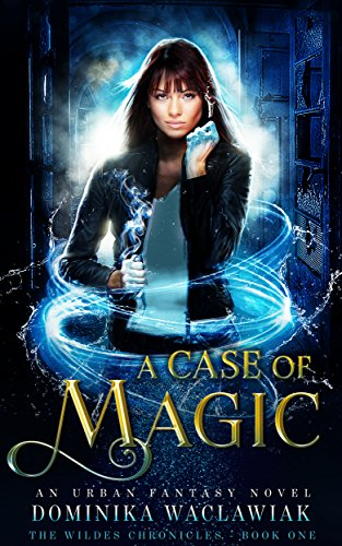 A Case of Magic: An Urban Fantasy Novel (The Wildes Chronicles Book 1) by [Waclawiak, Dominika]
