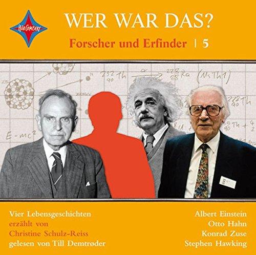 Wer war das? Forscher und Erfinder 5: Albert Einstein, Konrad Zuse, Otto Hahn und Stephen Hawking. Gelesen von Till Demtrøder, 1 CD, ca. 1 Std 28 Min.