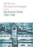 Die Zürcher Täufer 1525 - 1700, Scheidegger, Christian, 3290174263