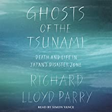 Ghosts of the Tsunami: Death and Life in Japan's Disaster Zone Audiobook by Richard Lloyd Parry Narrated by Simon Vance